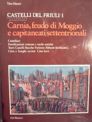 CASTELLI DEL FRIULI 4 Volumi di Tito Miotti