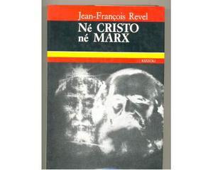 Nè Cristo nè Marx(Jean François Revel)Rizzoli1°Ed