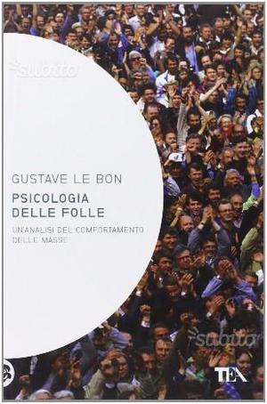 Gustave Le Bon - Psicologia delle folle
