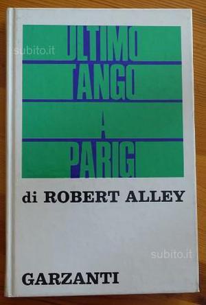 Ultimo tango a parigi - robert alley - garzanti