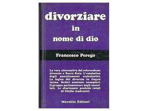 F. Perego, Divorziare in nome di Dio [Sacra Rota] Pref.