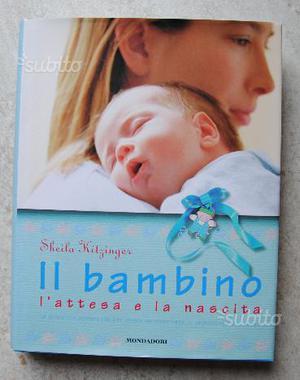 Libro: Il bambino, l'attesa e la nascita