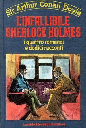Sir Arthur Conan Doyle L 'infallibile Sherlock Holmes