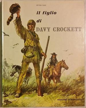 Il figlio di Davy Crockett di Peter Dan Ed.Eurostudio,