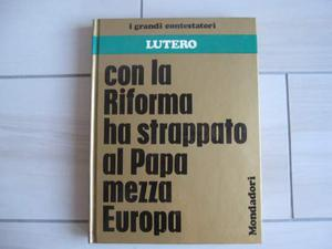 I Grandi Contestatori Lutero con la riforma Mondadori