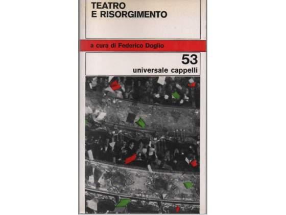 Federico Doglio Teatro e Risorgimento Cappelli Universale