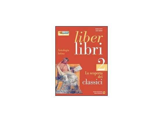 Liber Libri 2 La scoperta dei Classici Latina MONDADORI