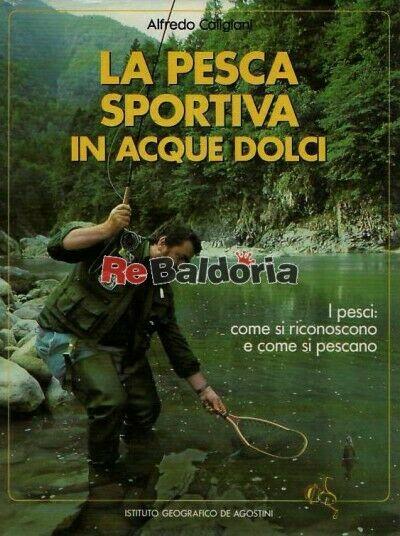 La pesca sportiva in acque dolci De Agostini Alfredo