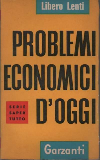 Libero Lenti Problemi economici dâ€(TM)oggi Garzanti