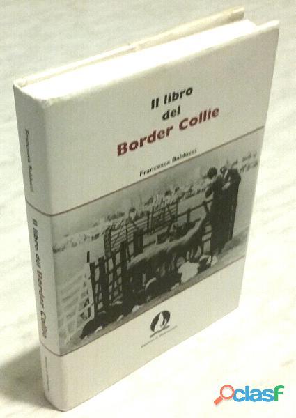 Il libro del Border Collie di Francesca Balducci; 1°Ed.di
