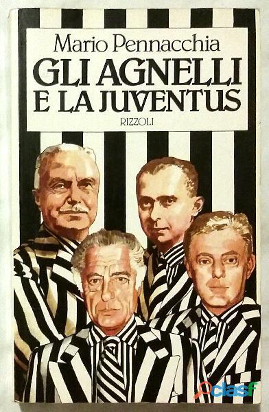 Gli Agnelli e la Juventus di Mario Pennacchia; Editore :