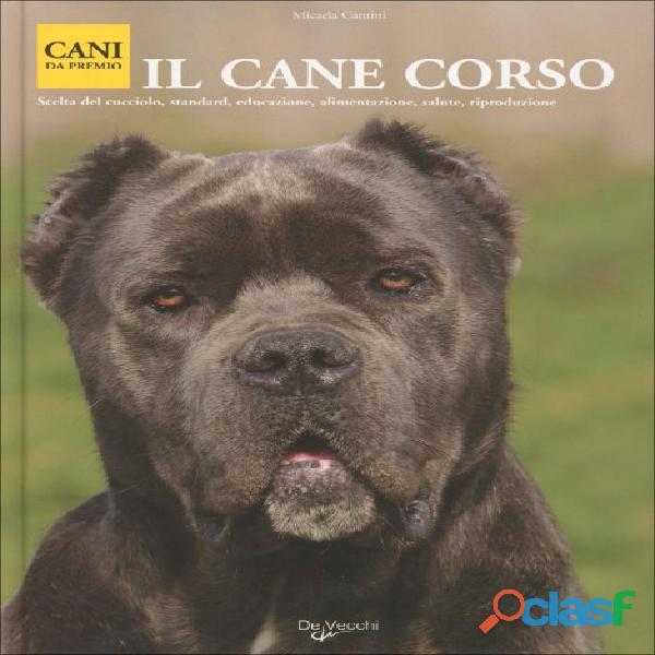 Il Cane Corso di Micaela Cantini; De Vecchi Editore, 2008