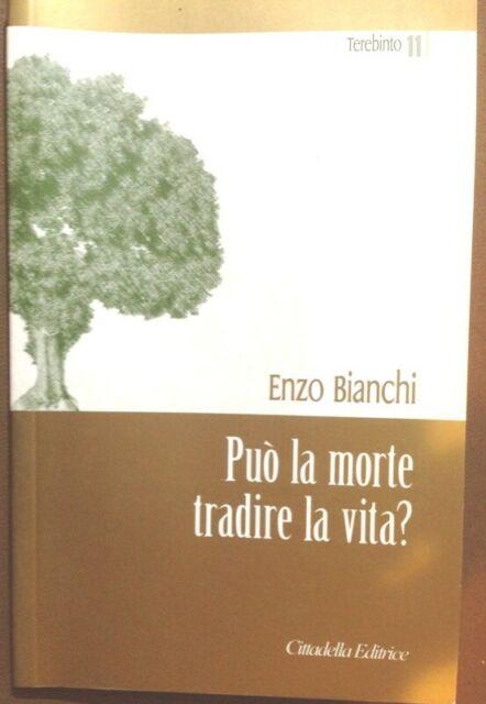 Può la morte tradire la vita? Enzo Bianchi