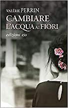 Cambiare l'acqua ai fiori - Valérie Perrin - libro ebook