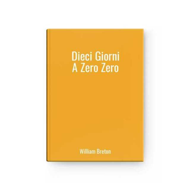 Dieci Giorni A Zero Zero | William Breton
